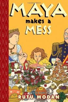 Maya Makes a Mess (Toon) - Rutu Modan