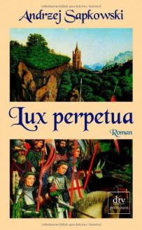 Lux perpetua - Andrzej Sapkowski