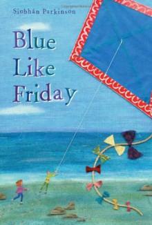 Blue Like Friday - Siobhán Parkinson