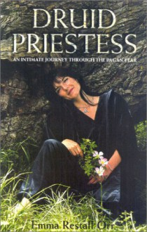 Druid Priestess: An Intimate Journey Through the Pagan Year - Emma Restall Orr