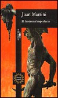 El Fantasma Imperfecto = The Imperfect Ghost - Juan Martini