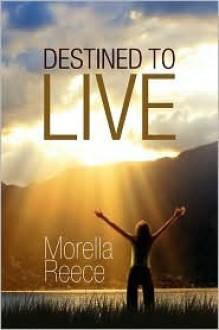 Destined to Live - Morella Reece
