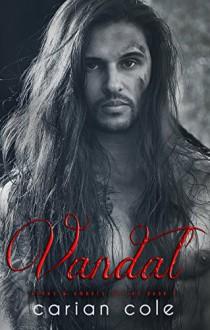Vandal (Ashes & Embers Book 2) - Carian Cole, Lauren McKellar, Kari Ayasha