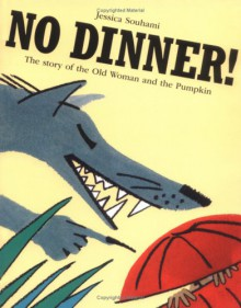 No Dinner! The Story of the Old Woman and the Pumpkin - Jessica Souhami