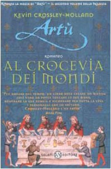 Artù. Al crocevia dei mondi - Kevin Crossley Holland