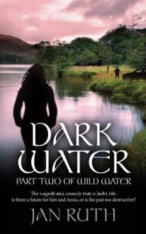 Dark Water: Part Two of Wild Water - Jan Ruth, John Hudspith, JD Smith Design