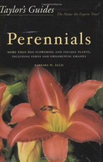 Taylor's Guide to Perennials: More Than 600 Flowering and Foliage Plants, Including Ferns and Ornamental Grasses (Taylor's Gardening Guides) - Barbara W. Ellis, Gordon P. Dewolf