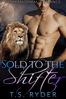 Sold to the Shifter - T. S. Ryder