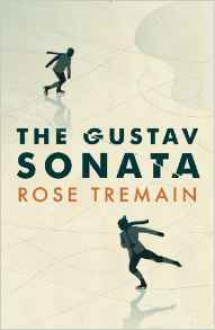 The Gustav Sonata: A Novel - Rose Tremain
