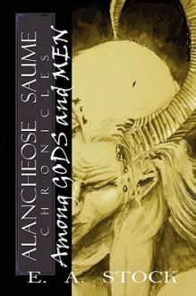 Among Gods and Men: Alancheose Saume Chronicles - Brenda Rau