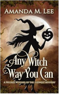 Any Witch Way You Can (Wicked Witches of the Midwest #1) - Amanda M. Lee