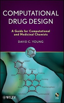 Computational Drug Design: A Guide for Computational and Medicinal Chemists [With CDROM] - David C. Young