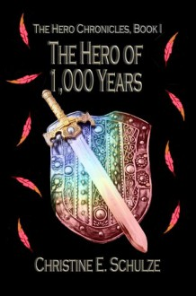 The Hero of 1000 Years - Christine E. Schulze