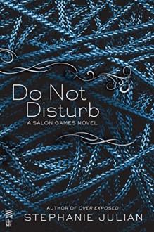 Do Not Disturb (A Salon Games Novel) - Stephanie Julian