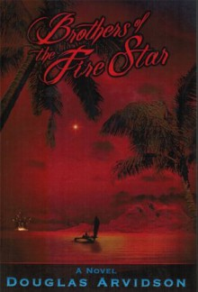 Brothers of the Fire Star - Douglas Arvidson
