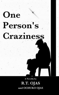One Person's Craziness - R. T. Ojas, Ochuko Ojas
