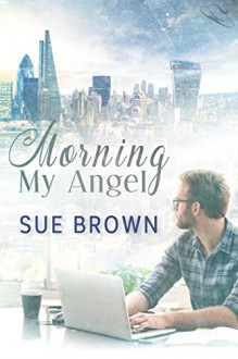 Morning My Angel - Sue Brown