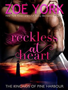 Reckless at Heart (Kincaids of Pine Harbour #1) - Zoe York