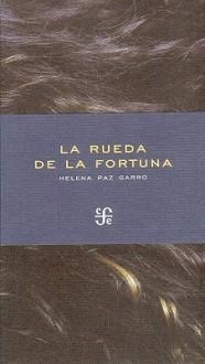 La Rueda de La Fortuna - Helena Paz Garro