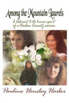 Among the Mountain Laurels - Pauline, Hensley Harber