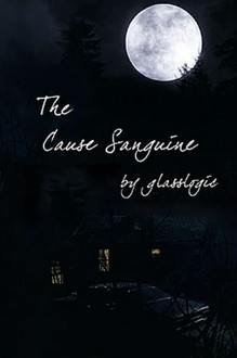 The Cause Sanguine - glasslogic