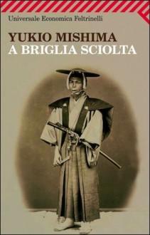 A briglia sciolta - Yukio Mishima,Lorenzo Costantini
