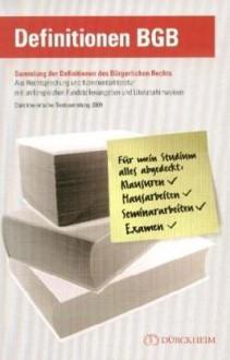 Definitionen BGB Dürckheim'sche Textsammlung. Sammlung der wichtigsten Rechtsdefinitionen des BGB für Studium, Ausbildung und Examen - Constantin Dürckheim