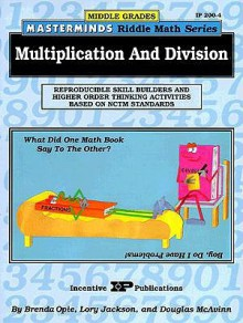 Masterminds Riddle Math for Middle Grades: Multiplication and Division: Reproducible Skill Builders and Higher Order Thinking Activities Based on NCTM Standards - Brenda Opie, Douglas McAvinn, Lory Jackson