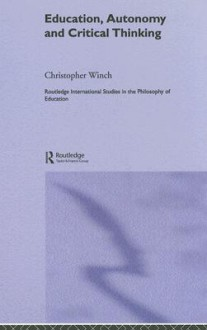 Education, Autonomy and Critical Thinking - Christopher Winch
