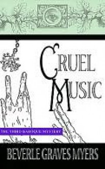 Cruel Music: The Third Baroque Mystery - Beverle Myers