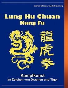 Lung Hu Chuan Kung Fu - Guido Sieverling, Werner Slezak