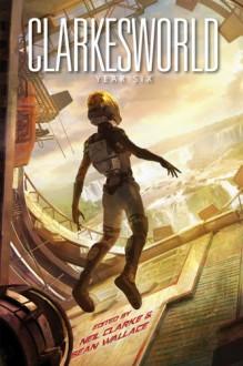Clarkesworld: Year Six - Aliette de Bodard,Robert Reed,Catherynne M. Valente,Kij Johnson,Ken Liu,Carrie Vaughn,Neil Clarke,Sean Wallace