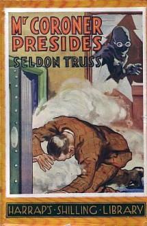 Mr Coroner Presides - Seldon Truss