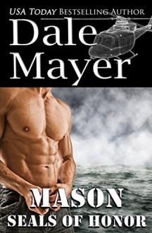 SEALs of Honor: Mason (Volume 1) - Dale Mayer