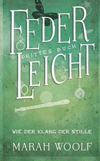 FederLeicht - Wie der Klang der Stille - Marah Woolf,Caroline Liepins