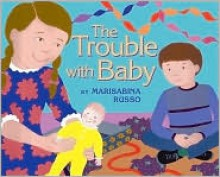 The Trouble with Baby - Marisabina Russo