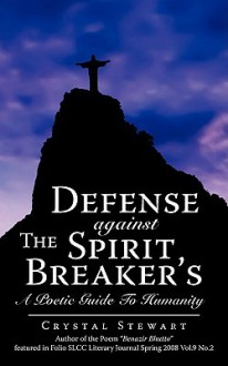 Defense Against the Spirit Breaker's: A Poetic Guide to Humanity - Crystal Stewart