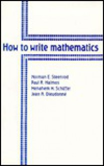 How to Write Mathematics - Norman Earl Steenrod, Paul R. Halmos, Menahem M. Schiffer, Jean A. Dieudonne