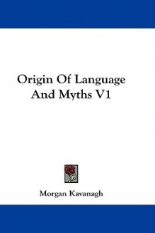 Origin of Language and Myths V1 - Morgan Kavanagh