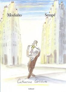 Catherine Certitude - Jean-Jacques Sempé, Patrick Modiano