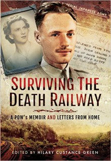 Surviving the Death Railway: A POW's Memoir and Letters from Home - Barry Custance Baker,Hilary Custance Green