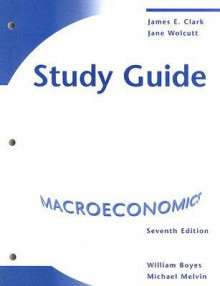 Economics Macro Study Guide 7th Edition - James E. Clark, William Boyes, Janet L. Wolcutt
