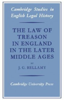 The Law of Treason in England in the Later Middle Ages - J. G. Bellamy