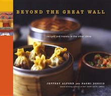Beyond the Great Wall: Recipes and Travels in the Other China - Jeffrey Alford, Naomi Duguid