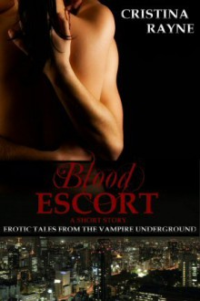 Blood Escort: A Short Story (Erotic Tales from the Vampire Underground #1) - Cristina Rayne