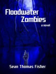 Floodwater Zombies - Sean Thomas Fisher