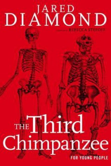 The Third Chimpanzee for Young People: On the Evolution and Future of the Human Animal - Jared Diamond, Rebecca Stefoff
