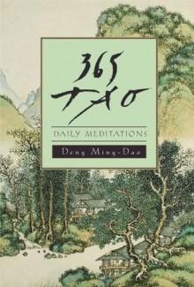 365 Tao: Daily Meditations - Ming-Dao Deng, Ming-Dao Deng