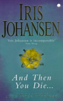 And Then You Die.... - Iris Johansen