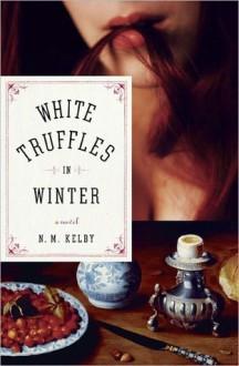 White Truffles in Winter - N.M. Kelby